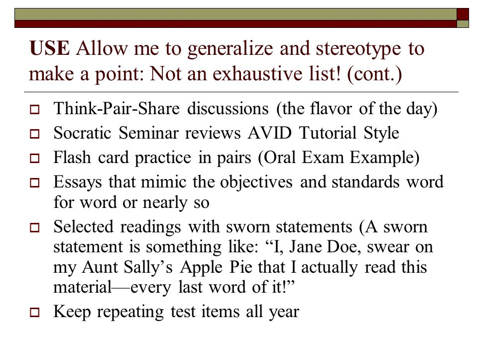 USE Allow me to generalize and stereotype to make a point: Not an exhaustive list! (cont.)  Think-Pair-Share discussions (the flavor of the day)  So