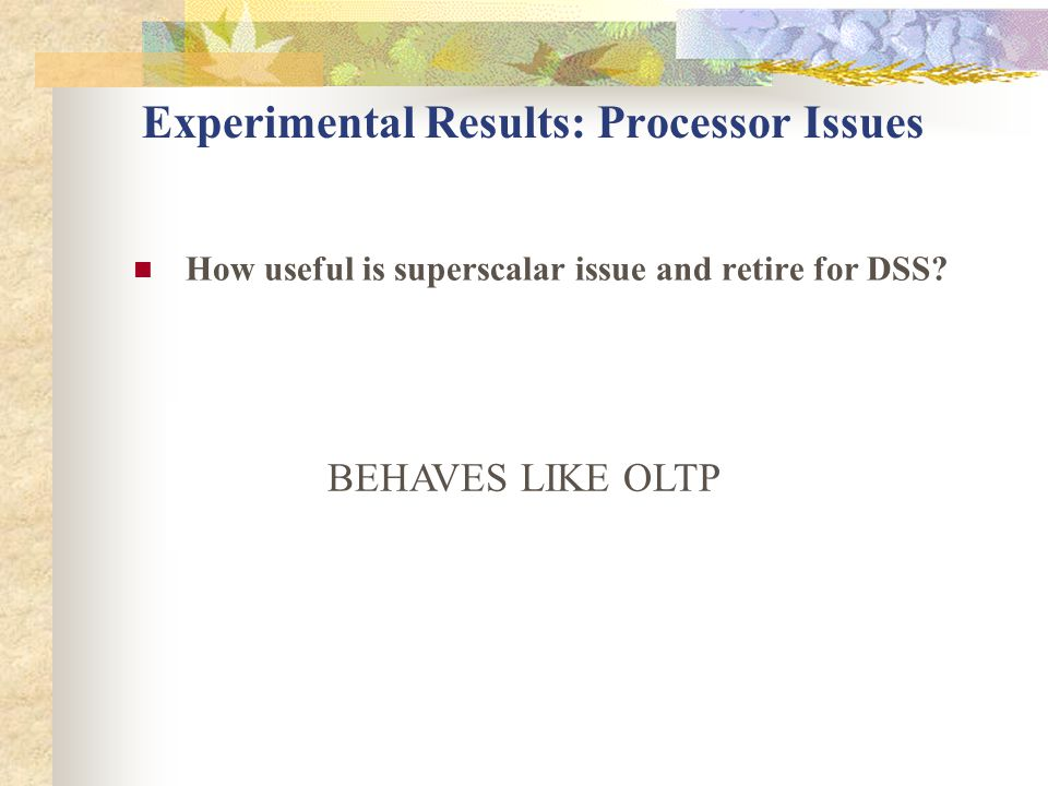 Experimental Results: Processor Issues How useful is superscalar issue and retire for DSS.