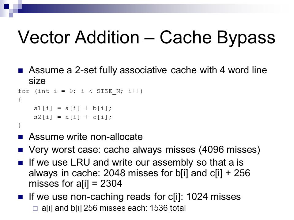 Vector Addition – Cache Bypass Assume a 2-set fully associative cache with 4 word line size for (int i = 0; i < SIZE_N; i++) { s1[i] = a[i] + b[i]; s2