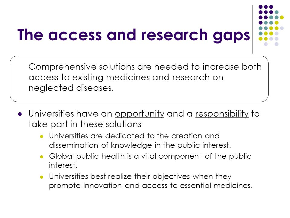 The access and research gaps Comprehensive solutions are needed to increase both access to existing medicines and research on neglected diseases.