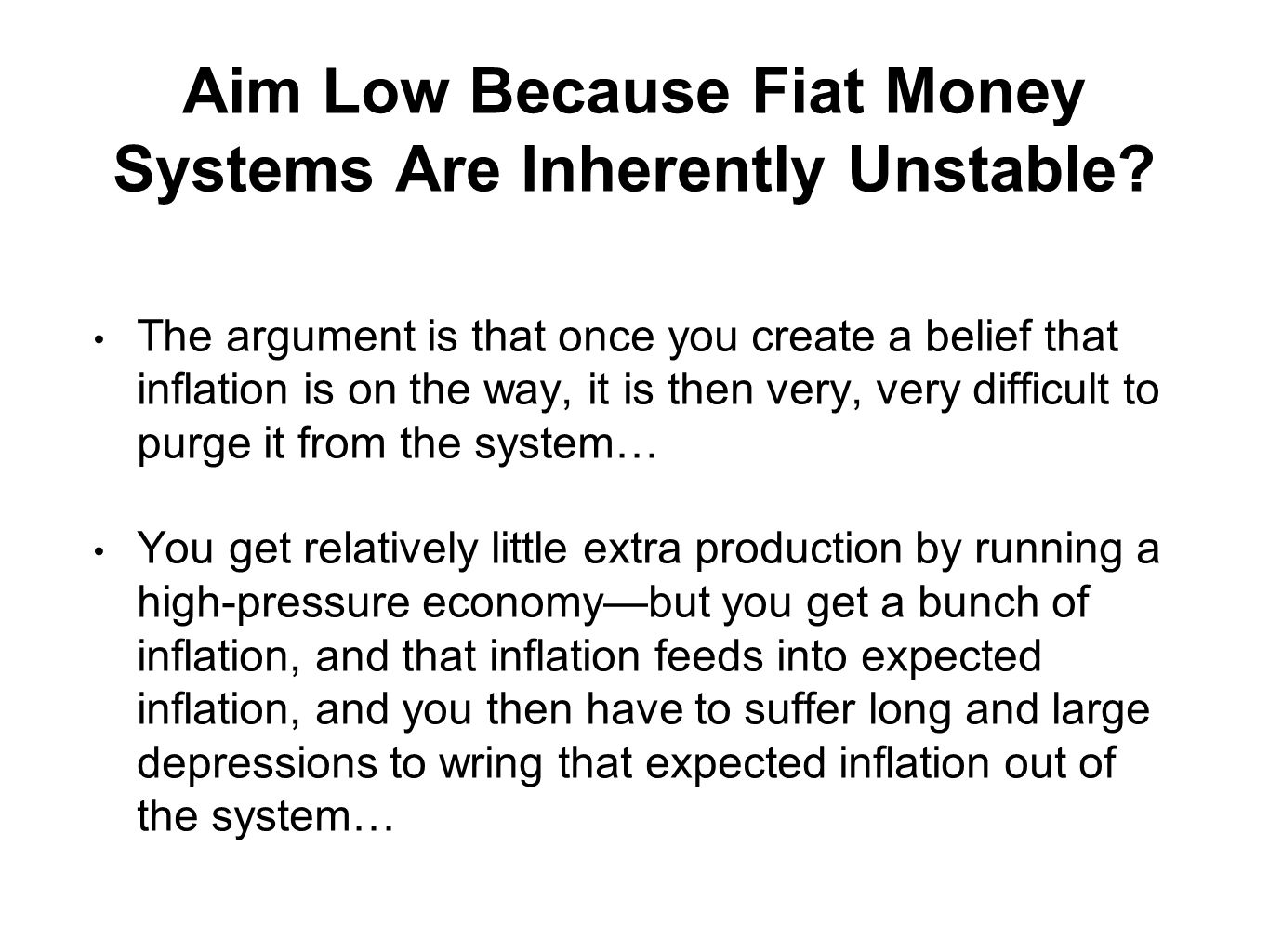 Aim Low Because Fiat Money Systems Are Inherently Unstable.