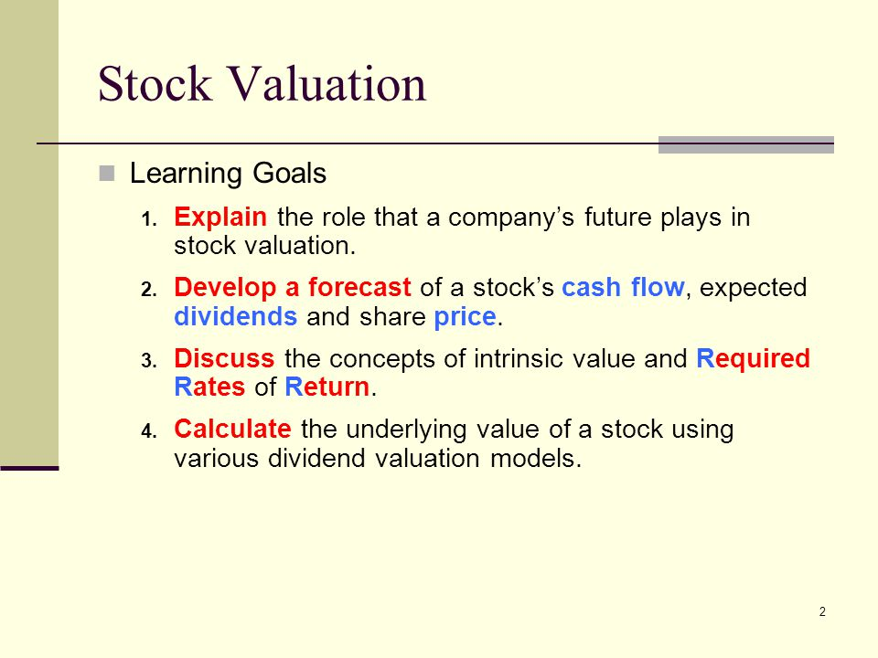 2 Learning Goals 1. Explain the role that a company's future plays in stock valuation. 2. Develop a forecast of a stock's cash flow, expected dividend