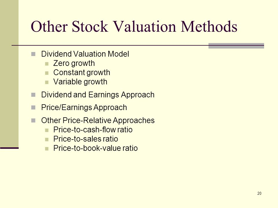 20 Other Stock Valuation Methods Dividend Valuation Model Zero growth Constant growth Variable growth Dividend and Earnings Approach Price/Earnings Ap