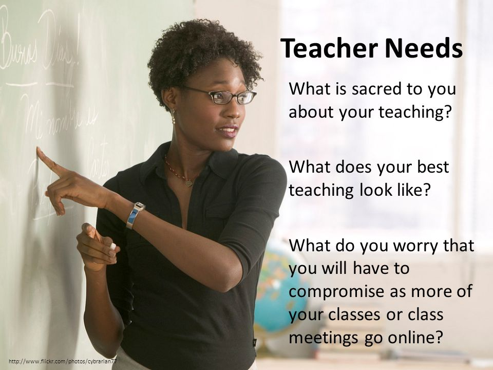 Teacher Needs What is sacred to you about your teaching.