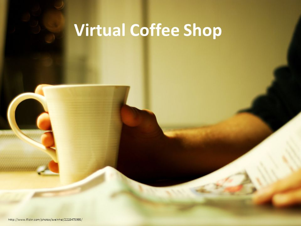 Beginnings/Activities Virtual coffee shop – Welcome Message Instructor Introductory Videos (photos, visual cues, story ) Questionnaires Web Conferencing – Synchronous http://www.flickr.com/photos/clothpaperstring/2108137806