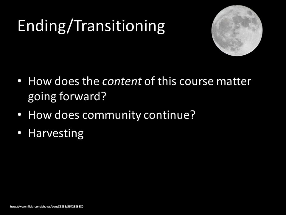 Ending/Transitioning How does the content of this course matter going forward.