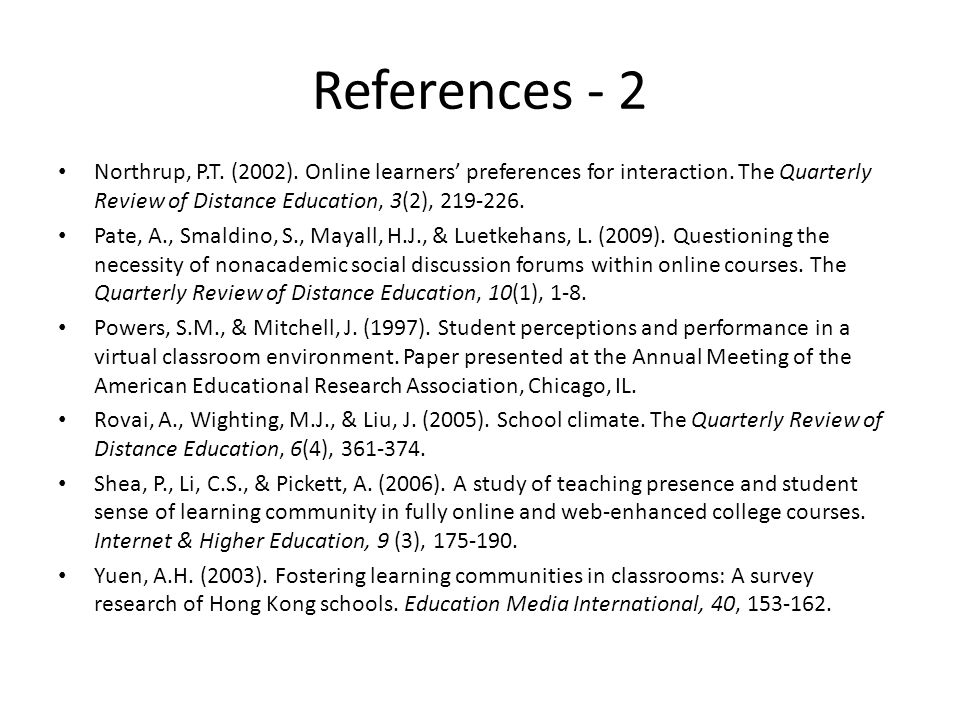 References - 2 Northrup, P.T. (2002). Online learners' preferences for interaction.