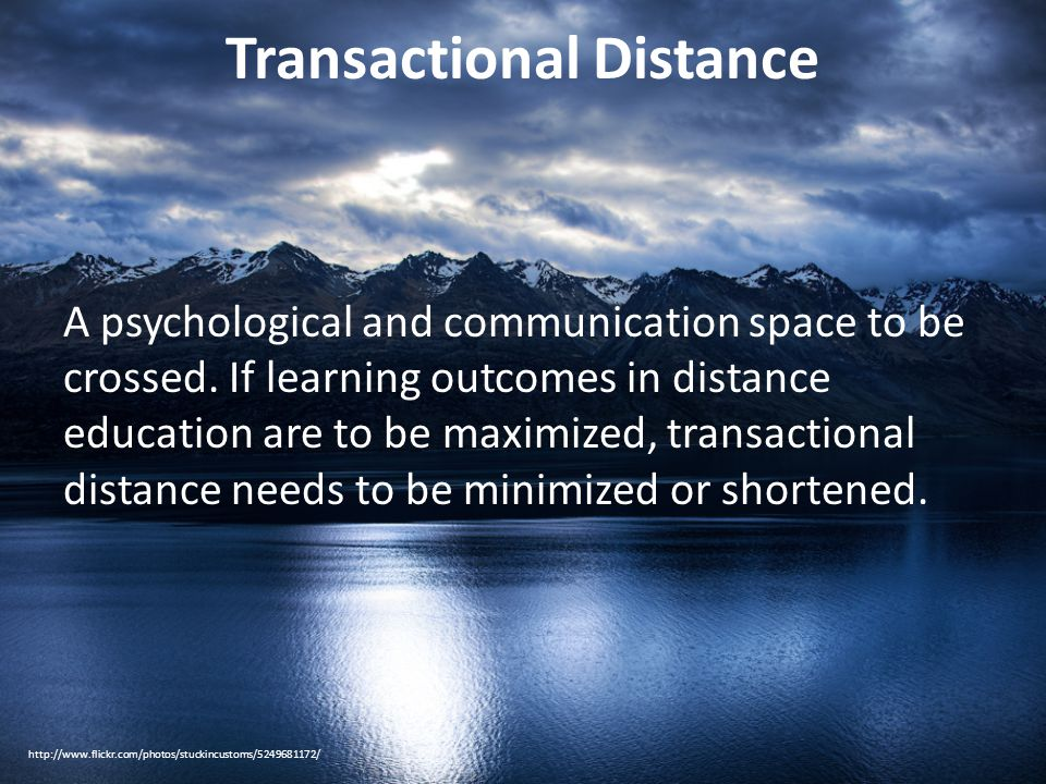 Transactional Distance A psychological and communication space to be crossed.