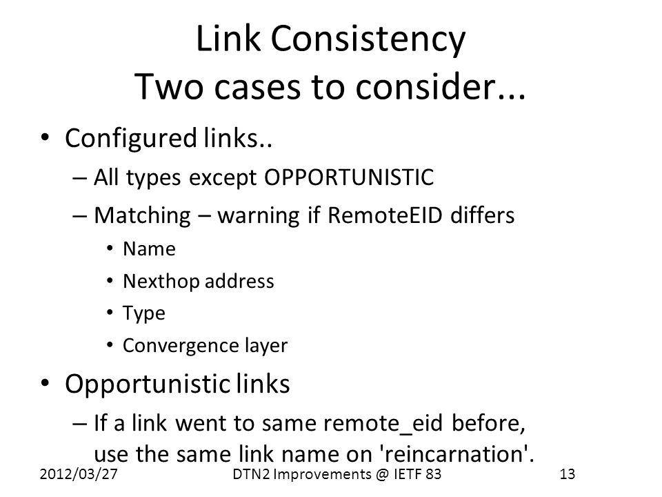 2012/03/27 DTN2 Improvements @ IETF 83 13 Link Consistency Two cases to consider...