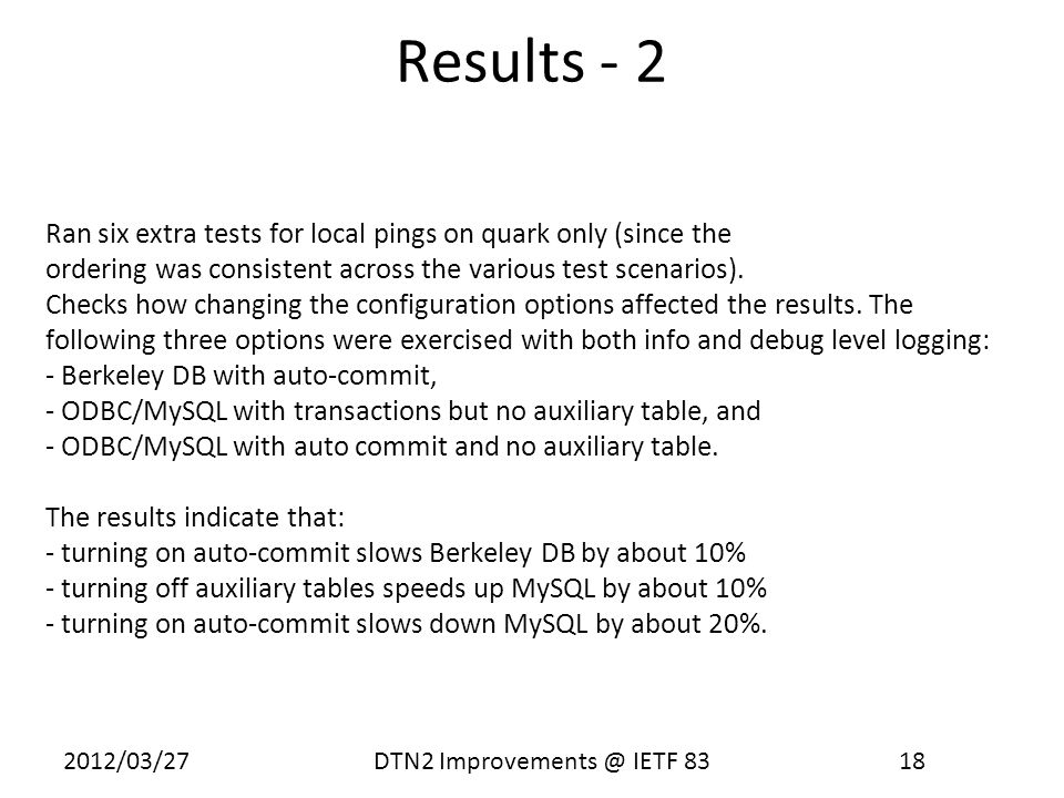 2012/03/27 DTN2 Improvements @ IETF 83 18 Results - 2 Ran six extra tests for local pings on quark only (since the ordering was consistent across the various test scenarios).