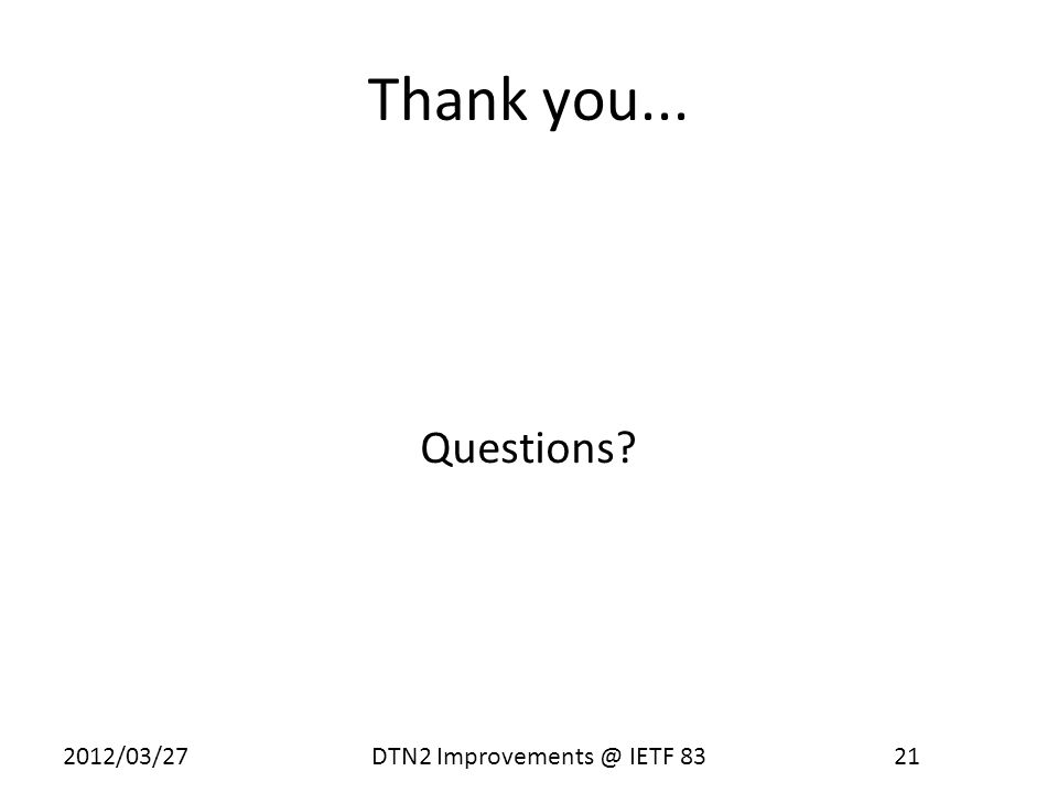 2012/03/27 DTN2 Improvements @ IETF 83 21 Thank you... Questions