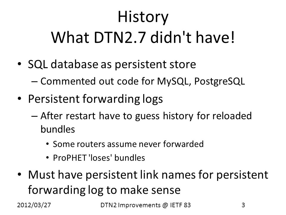 2012/03/27 DTN2 Improvements @ IETF 83 3 History What DTN2.7 didn t have.