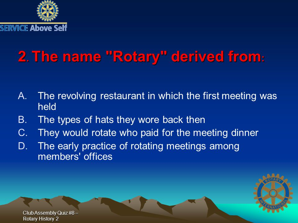 Club Assembly Quiz #8 – Rotary History 2 2. The name