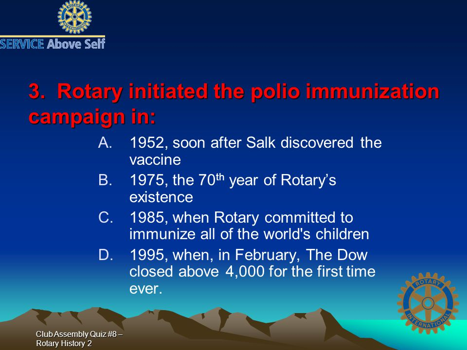 Club Assembly Quiz #8 – Rotary History 2 3.