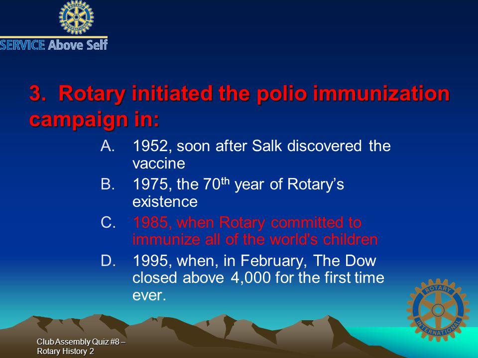 Club Assembly Quiz #8 – Rotary History 2 15.