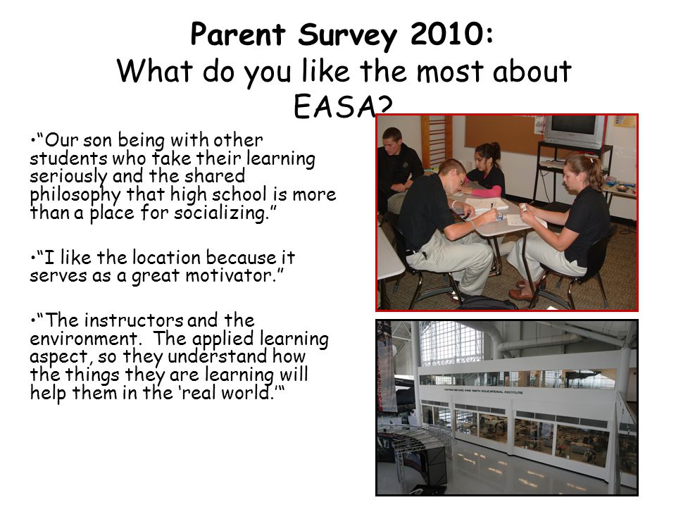 """Parent Survey 2010: What do you like the most about EASA? """"Our son being with other students who take their learning seriously and the shared philosop"""