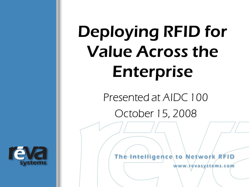 © 2006, Reva Systems Corporation Slide 22 RFID Network Infrastructure Facility-wide visibility Redundant Scalable © 2008, Reva Systems CorporationSlide 22