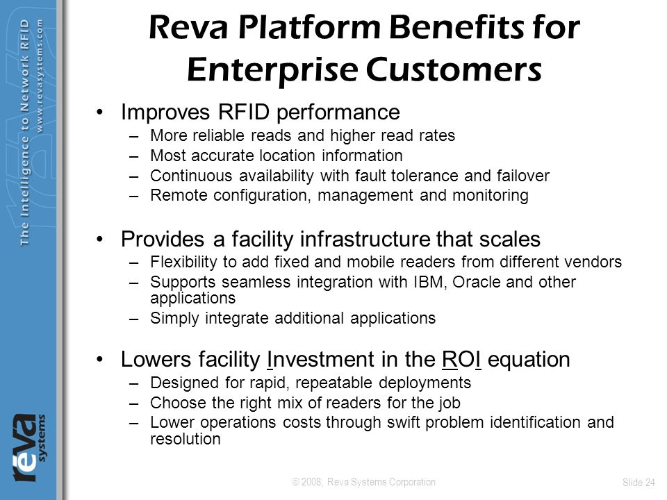 © 2008, Reva Systems Corporation Slide 24 Reva Platform Benefits for Enterprise Customers Improves RFID performance –More reliable reads and higher re