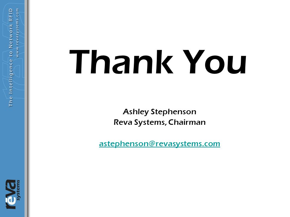 Thank You Ashley Stephenson Reva Systems, Chairman astephenson@revasystems.com