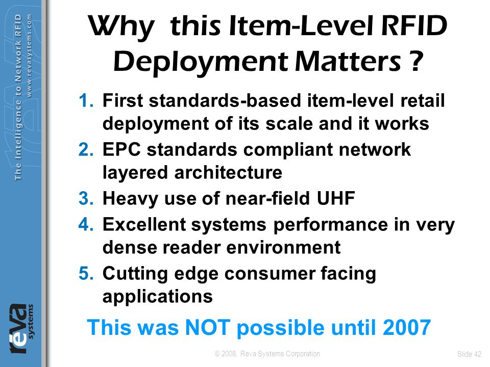 © 2008, Reva Systems Corporation Slide 42 Why this Item-Level RFID Deployment Matters ? 1.First standards-based item-level retail deployment of its sc