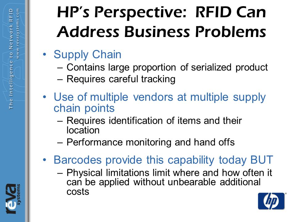 May 4, 2015 6 HP's Perspective: RFID Can Address Business Problems Supply Chain –Contains large proportion of serialized product –Requires careful tra