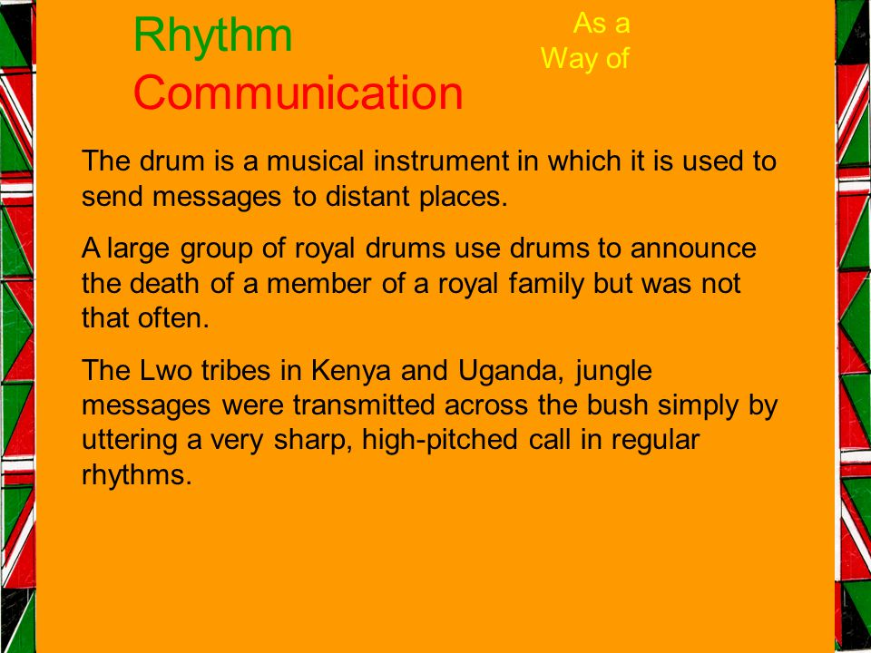 Rhythm Communication As a Way of The drum is a musical instrument in which it is used to send messages to distant places.
