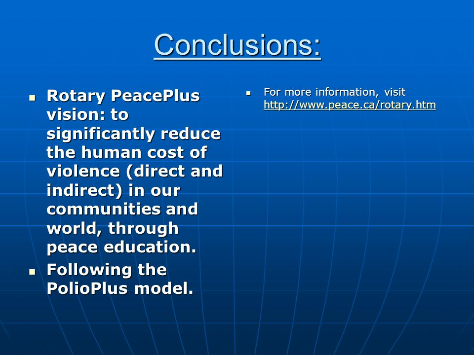 Conclusions: Rotary PeacePlus vision: to significantly reduce the human cost of violence (direct and indirect) in our communities and world, through peace education.