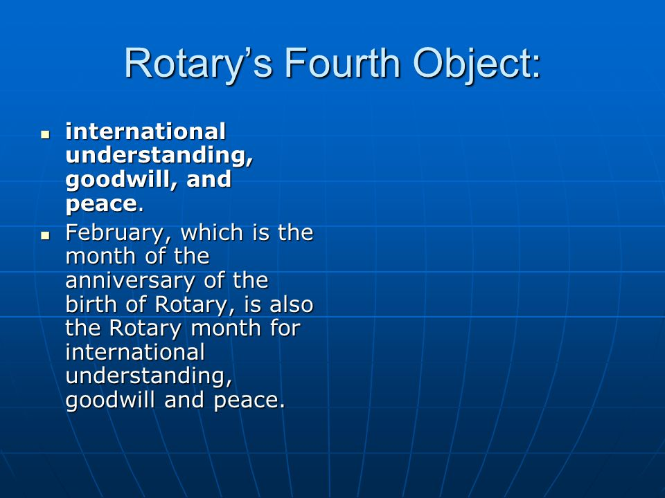 Rotary's Fourth Object: international understanding, goodwill, and peace.