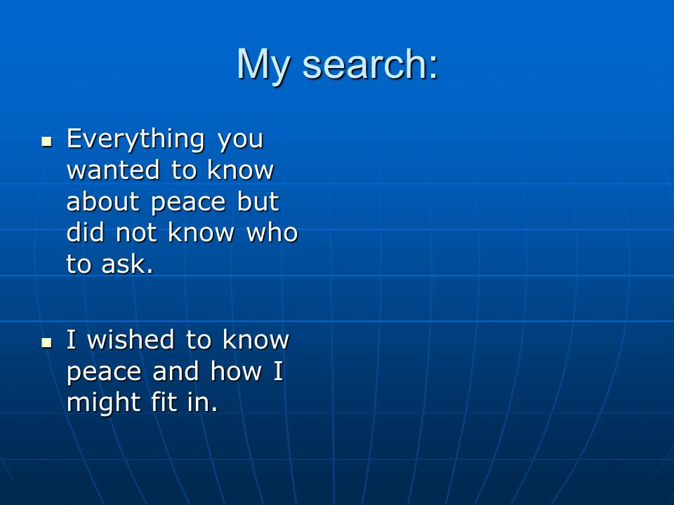 My search: Everything you wanted to know about peace but did not know who to ask.