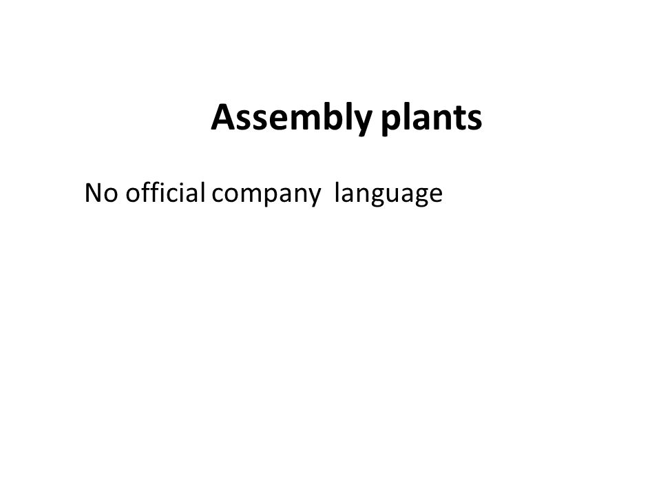 Assembly plants No official company language