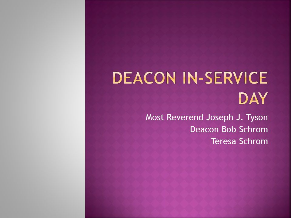 Most Reverend Joseph J. Tyson Deacon Bob Schrom Teresa Schrom