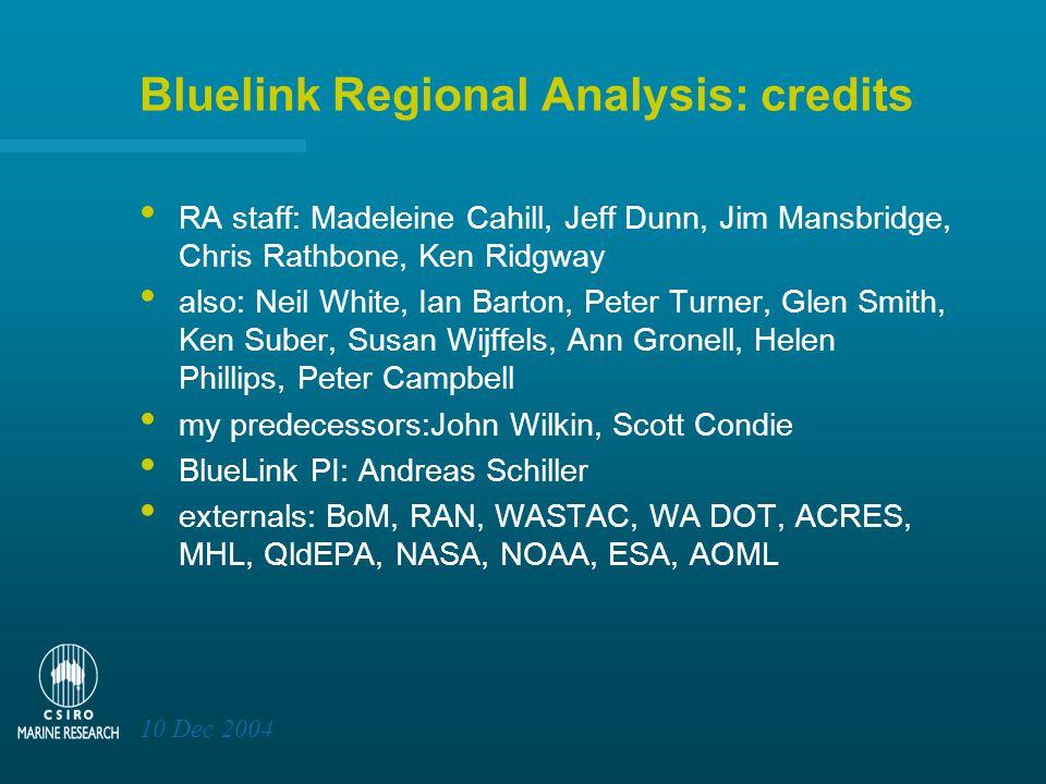 10 Dec 2004 Bluelink Regional Analysis: credits RA staff: Madeleine Cahill, Jeff Dunn, Jim Mansbridge, Chris Rathbone, Ken Ridgway also: Neil White, I