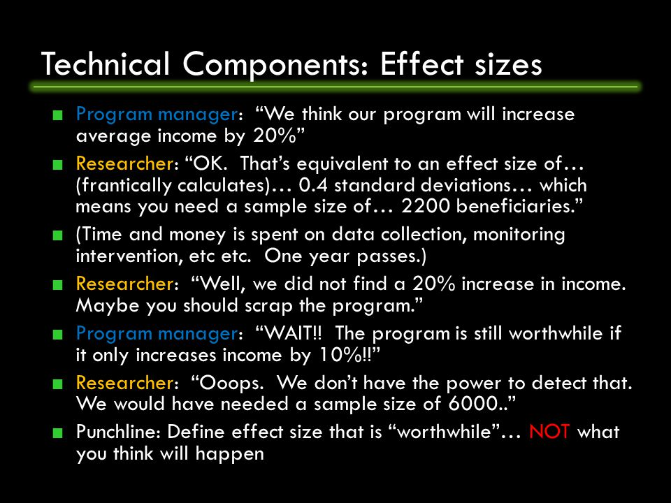 Technical Components: Effect sizes Program manager: We think our program will increase average income by 20% Researcher: OK.