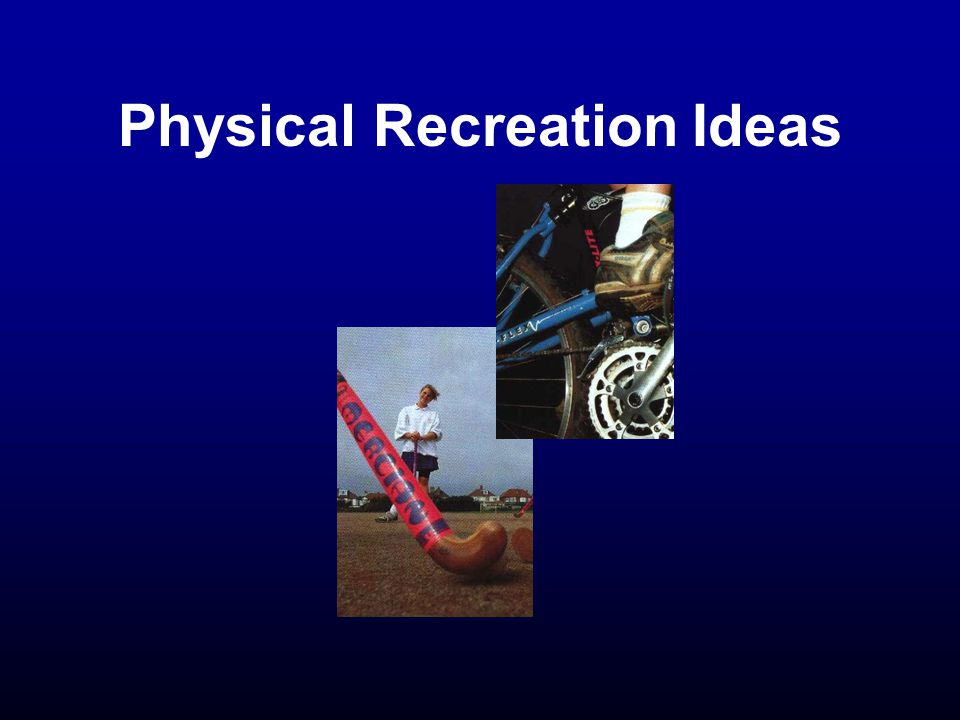 Physical Recreation Ideas