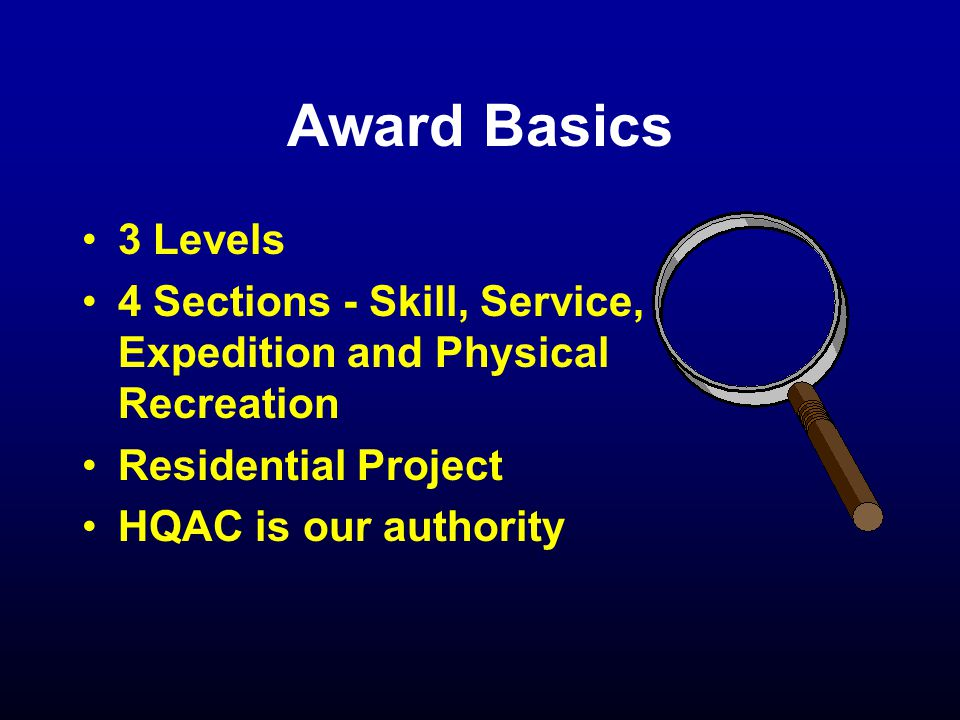 Award Basics 3 Levels 4 Sections - Skill, Service, Expedition and Physical Recreation Residential Project HQAC is our authority