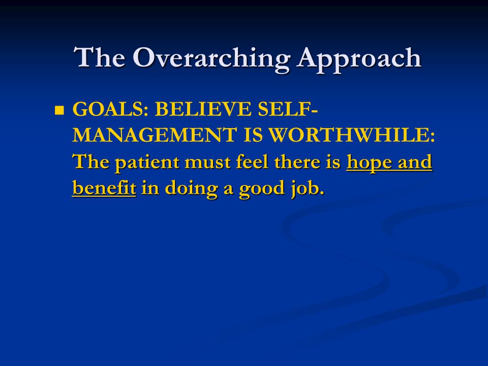 The Overarching Approach The patient must feel there is hope and benefit in doing a good job.