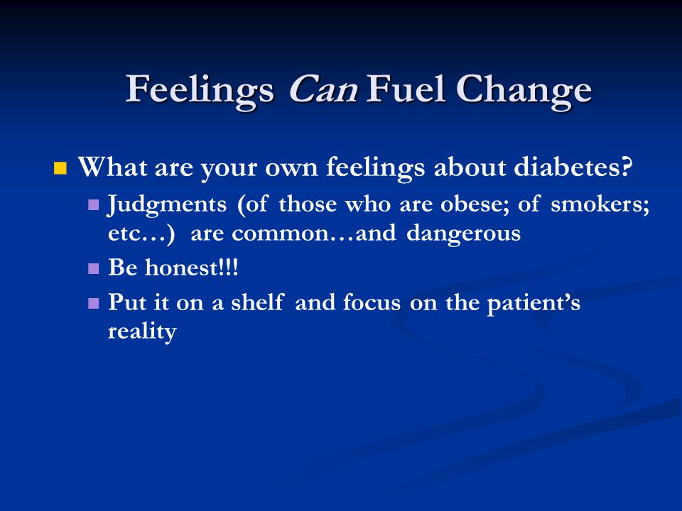 Feelings Can Fuel Change What are your own feelings about diabetes.
