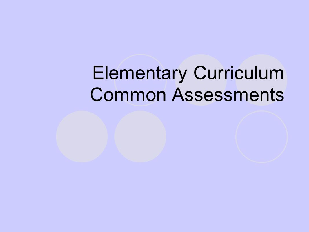 Elementary Curriculum Common Assessments