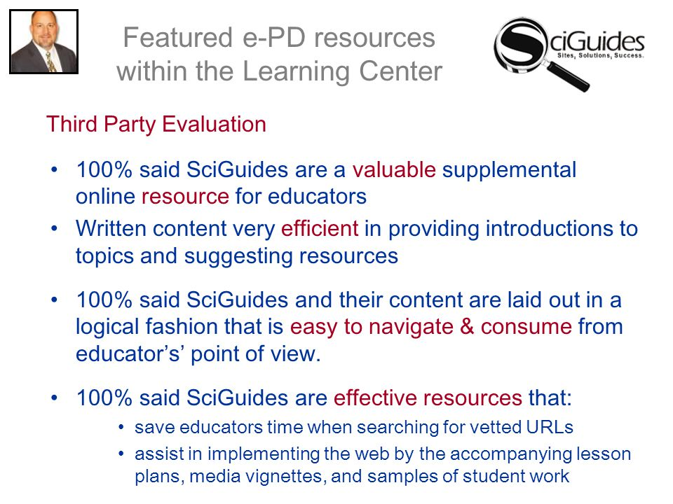 100% said SciGuides are a valuable supplemental online resource for educators Written content very efficient in providing introductions to topics and suggesting resources 100% said SciGuides and their content are laid out in a logical fashion that is easy to navigate & consume from educator's' point of view.