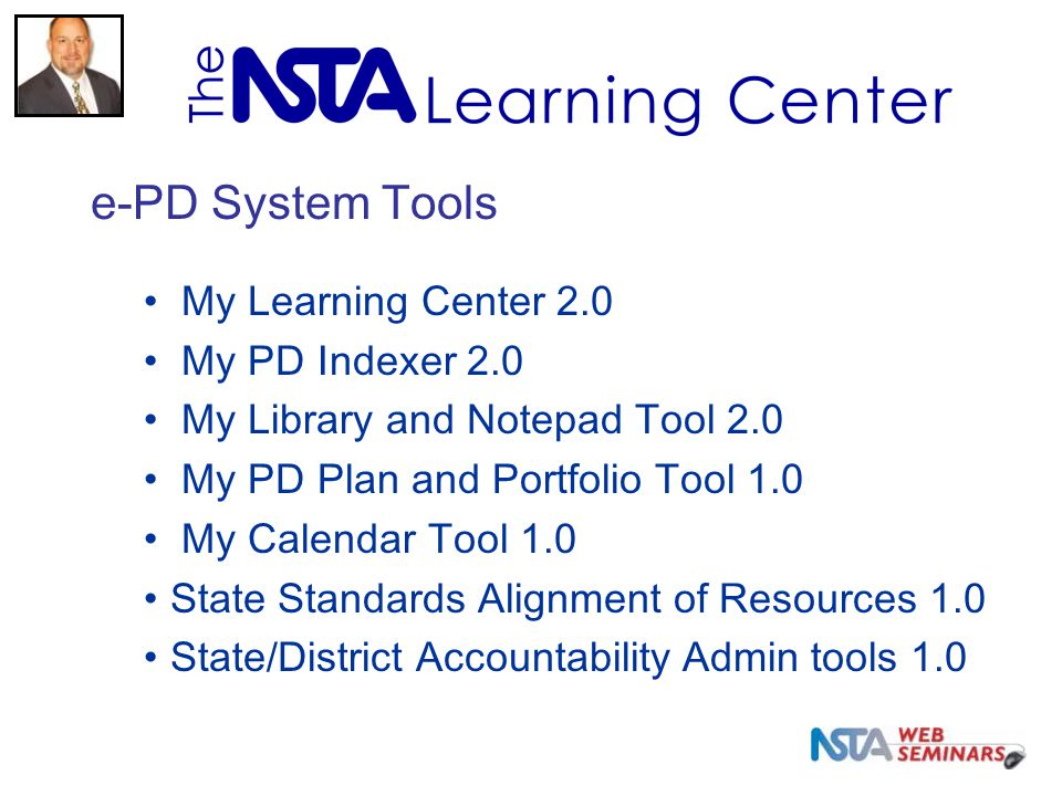 e-PD System Tools My Learning Center 2.0 My PD Indexer 2.0 My Library and Notepad Tool 2.0 My PD Plan and Portfolio Tool 1.0 My Calendar Tool 1.0 State Standards Alignment of Resources 1.0 State/District Accountability Admin tools 1.0