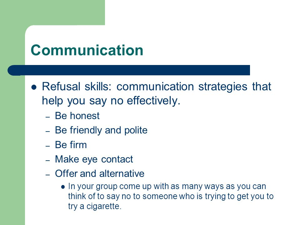 Communication Refusal skills: communication strategies that help you say no effectively.