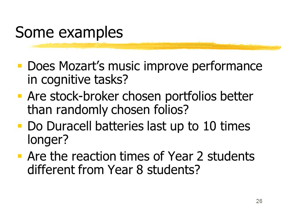 26 Some examples  Does Mozart's music improve performance in cognitive tasks.