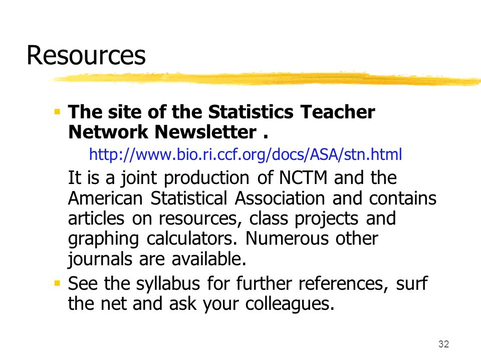 32 Resources  The site of the Statistics Teacher Network Newsletter.