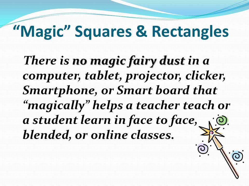 """Magic"" Squares & Rectangles no magic fairy dust There is no magic fairy dust in a computer, tablet, projector, clicker, Smartphone, or Smart board th"