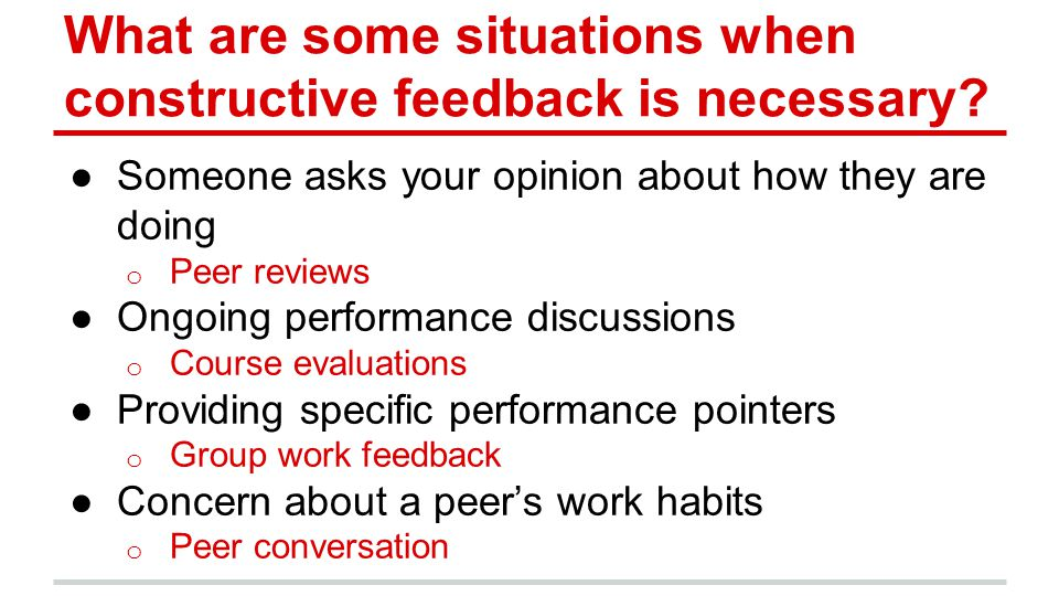 What are some situations when constructive feedback is necessary.