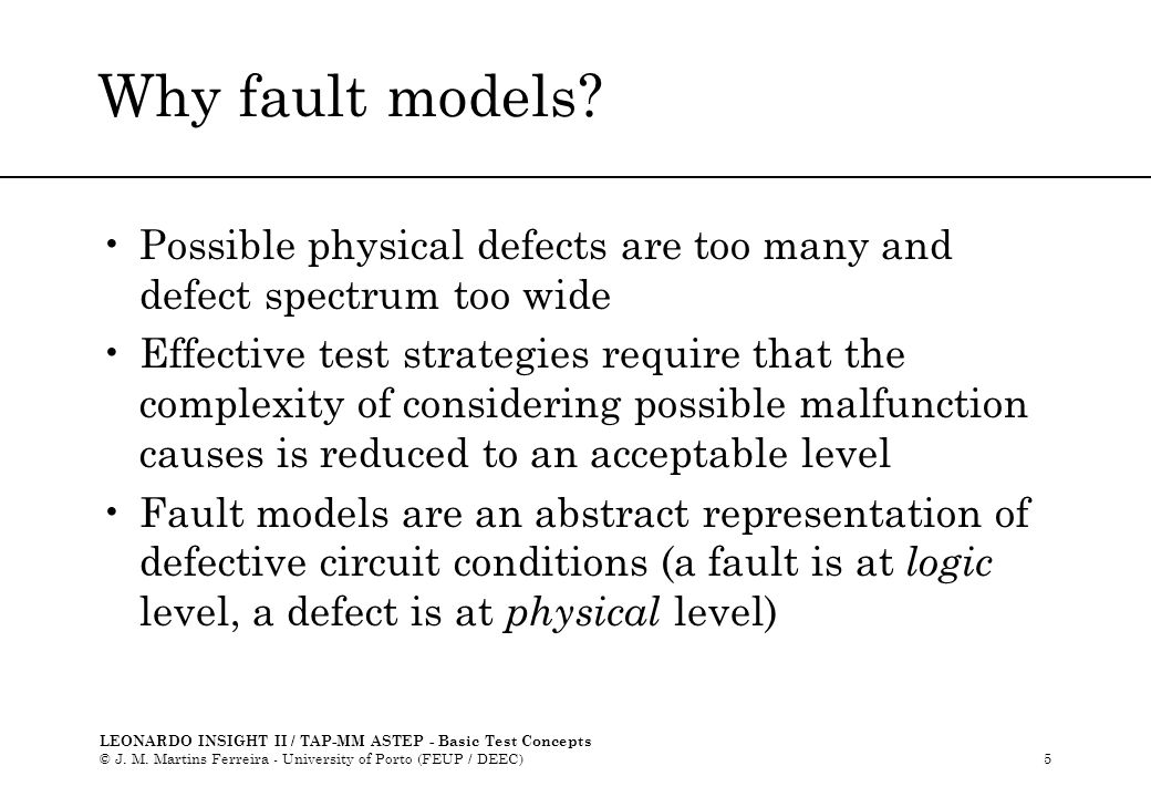 LEONARDO INSIGHT II / TAP-MM ASTEP - Basic Test Concepts © J. M. Martins Ferreira - University of Porto (FEUP / DEEC)5 Why fault models? Possible phys