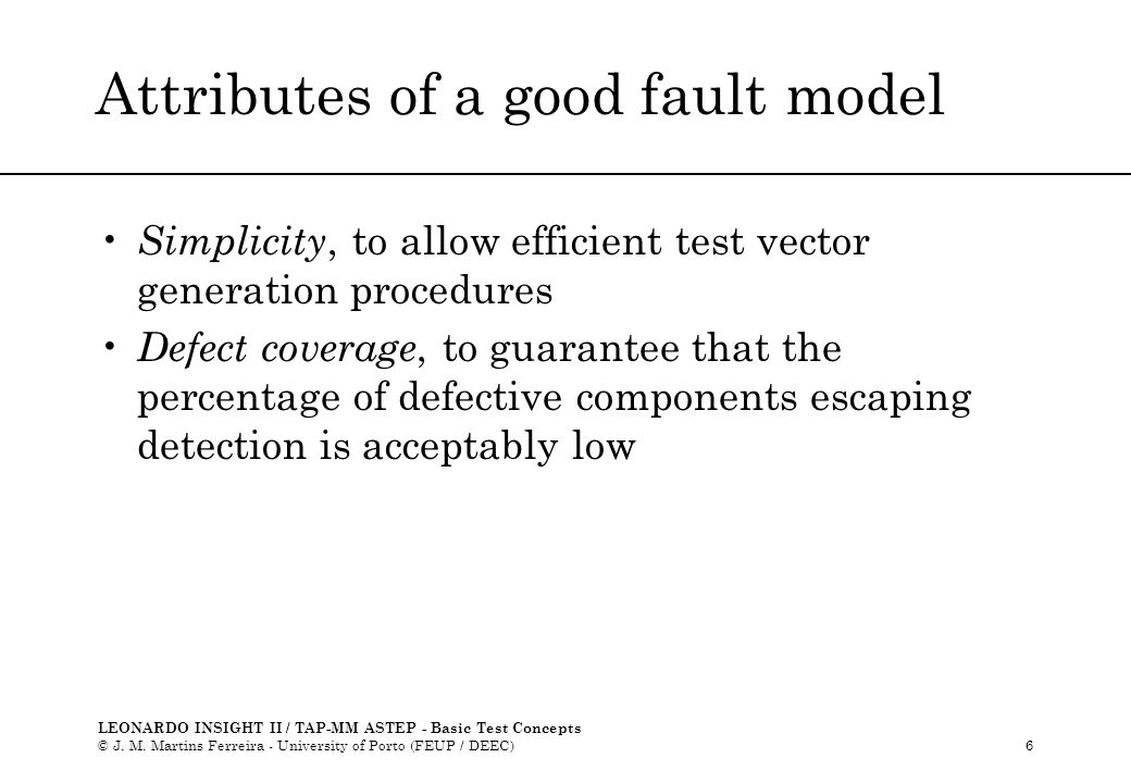 LEONARDO INSIGHT II / TAP-MM ASTEP - Basic Test Concepts © J. M. Martins Ferreira - University of Porto (FEUP / DEEC)6 Attributes of a good fault mode