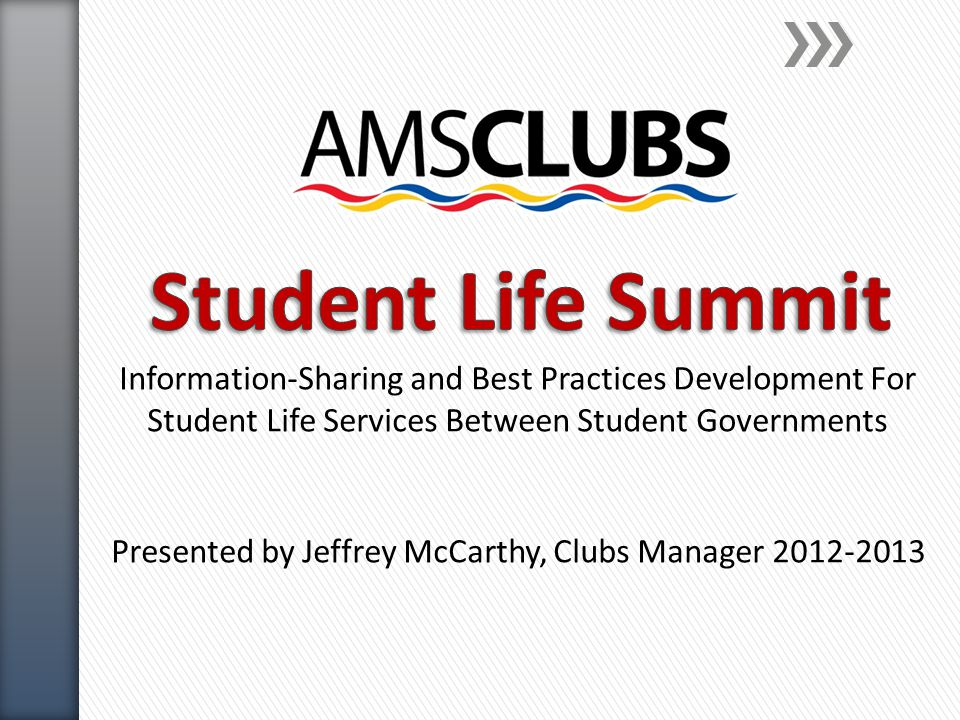 Information-Sharing and Best Practices Development For Student Life Services Between Student Governments Presented by Jeffrey McCarthy, Clubs Manager 2012-2013