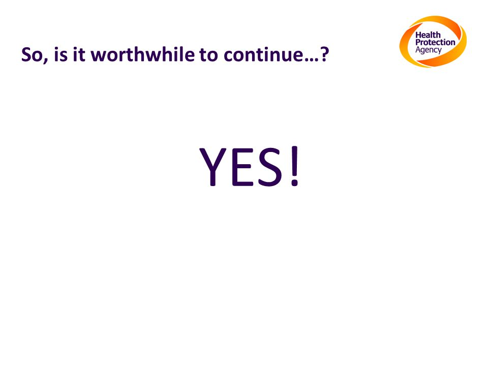 So, is it worthwhile to continue… YES!