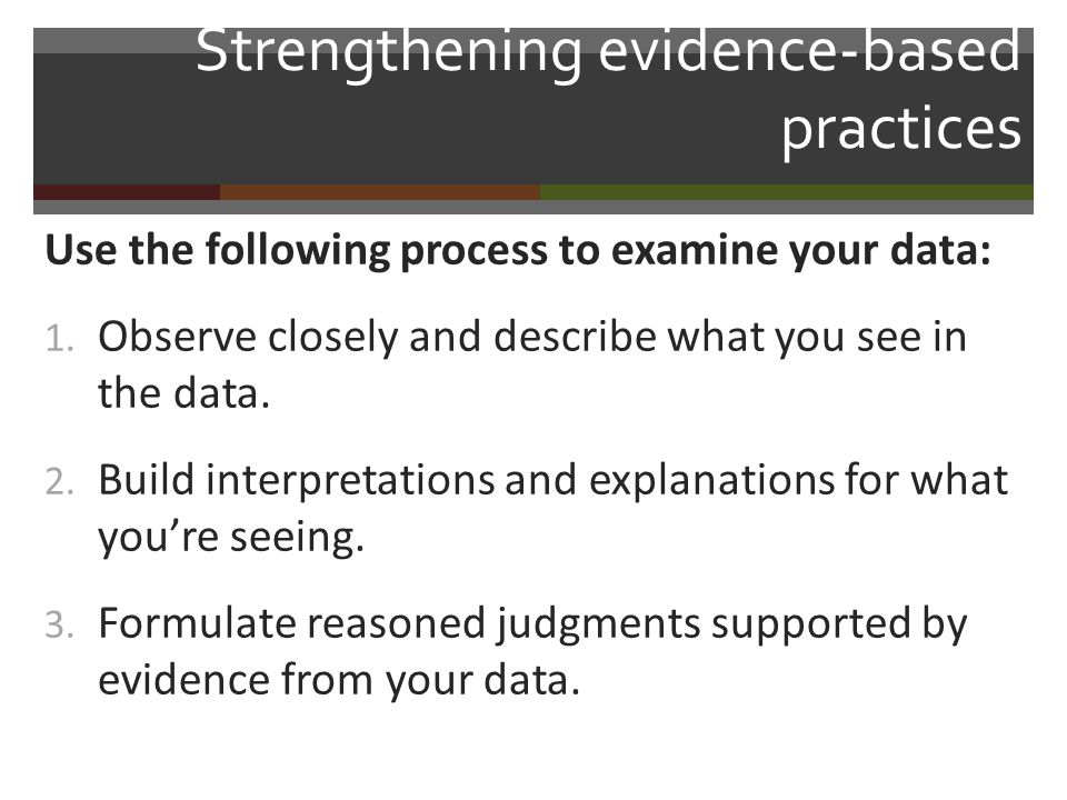 Strengthening evidence-based practices (continued): 4.